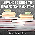Advanced Guide to Information Marketing: Multiply Your Profits by Repurposing Content (       UNABRIDGED) by Marcia Yudkin Narrated by Marcia Yudkin