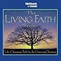 The Living Faith Series: Life-Changing Tools for the Growing Christian  by Bill Hybels, Haddon Robinson, Luis Palau, D. James Kennedy, Stuart Briscoe, O. S. Guiness, Ravi Zacharias Narrated by Dick Staub