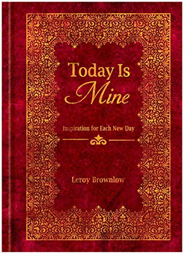 Today Is Mine: 365 Original Daily Devotions, Inspirational Quotes, and Thought-Provoking Scriptures for Mastering the Art of Living