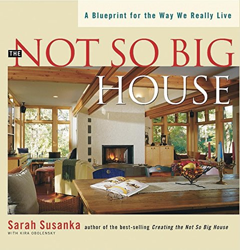 Not So Big House, The: A Blueprint for the Way We Really Live (Susanka)