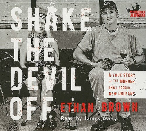 Shake the Devil Off: A True Story of the Murder That Rocked New Orleans: Ethan Brown: Amazon.com: Books