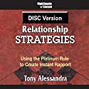 Relationship Strategies: Using the Platinum Rule to Create Instant Rapport Speech by Tony Alessandra Narrated by Tony Alessandra