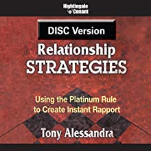 Relationship Strategies: Using the Platinum Rule to Create Instant Rapport  by Tony Alessandra Narrated by Tony Alessandra