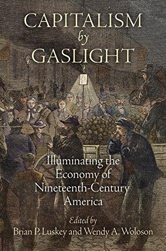 Capitalism by Gaslight: Illuminating the Economy of Nineteenth-Century America (Early American Studies)