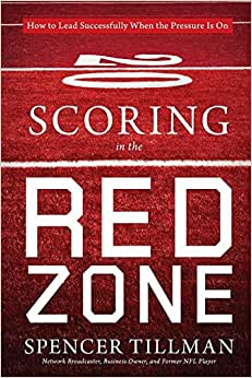 Scoring In The Red Zone: How To Lead Successfully When The Pressure Is On