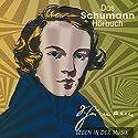 Das Schumann-Hörbuch. Leben in der Musik Hörbuch von Corinna Hesse Gesprochen von: Dietmar Mues, Anne Moll