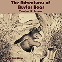 The Adventures of Buster Bear (       UNABRIDGED) by Thornton W. Burgess Narrated by Tom Weiss