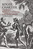 Cardenio between Cervantes and Shakespeare: The story of a lost play (0745661858) by Chartier, Roger