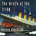The Wreck of the Titan Audiobook by Morgan Robertson Narrated by Frederick Davidson