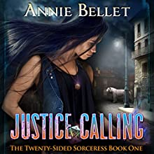 Justice Calling: The Twenty-Sided Sorceress, Book 1 (       UNABRIDGED) by Annie Bellet Narrated by Folly Blaine