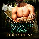 The Alpha's Unwanted Mate (       UNABRIDGED) by Ellie Valentina Narrated by Addison Spear