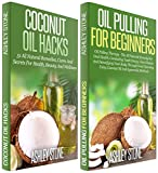Coconut Oil: Box Set - Coconut Oil Hacks - 51 All Natural Remedies + Oil Pulling - The All Natural Remedy For Oral Health (Coconut Oil, Oil Pulling, Natural ... Oral Health, Coconut OIl Hacks Book 3)