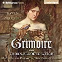 Grimoire of the Thorn-Blooded Witch: Mastering the Five Arts of Old World Witchery (       UNABRIDGED) by Raven Grimassi Narrated by Fred Stella