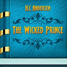 The Wicked Prince (Annotated) (       UNABRIDGED) by H.C. Andersen Narrated by Anastasia Bertollo