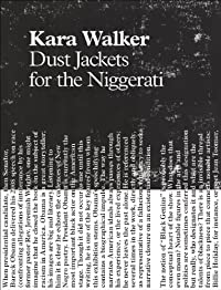 Kara Walker: Dust Jackets for the Niggerati: Hilton Als