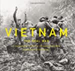 Vietnam: The Real War: A Photographic...