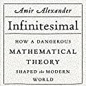 Infinitesimal: How a Dangerous Mathematical Theory Shaped the Modern World (       UNABRIDGED) by Amir Alexander Narrated by Ira Rosenberg