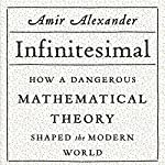 Infinitesimal: How a Dangerous Mathematical Theory Shaped the Modern World | Amir Alexander