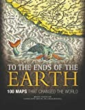 img - for To the Ends of the Earth: 100 Maps that Changed the World by Harwood, Jeremy (2012) Hardcover book / textbook / text book