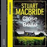 By Stuart MacBride - Close to the Bone (Logan McRae, Book 8) (Unabridged edition) Stuart MacBride