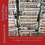 Teaching Writing for the Media: An Eight Week Lesson Plan | Valerie Hockert, PhD