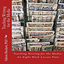 Teaching Writing for the Media: An Eight Week Lesson Plan (       UNABRIDGED) by Valerie Hockert, PhD Narrated by L. David Harris