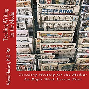 Teaching Writing for the Media: An Eight Week Lesson Plan Audiobook