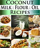 Coconut Milk Recipes, Paleo Coconut Oil & Flour Recipes. Low Carb Paleo, Allergy Free, Dairy Free and Gluten Free Recipes (Paleo Recipes: Paleo Recipes ... Lunch, Dinner & Desserts Recipe Book)