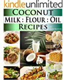 Coconut Milk Recipes, Paleo Coconut Oil & Flour Recipes. Low Carb Paleo, Allergy Free, Dairy Free and Gluten Free Recipes (Paleo Recipes: Paleo Recipes ... Recipe Book Book 3) (English Edition)