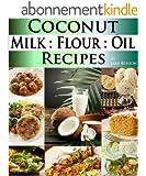 Coconut Milk Recipes, Paleo Coconut Oil & Flour Recipes. Low Carb Paleo, Allergy Free, Dairy Free and Gluten Free Recipes (Paleo Recipes: Paleo Recipes ... Recipe Book Book 3) (English Edition)