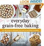 Everyday Grain-Free Baking: Over 100...