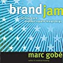 Brandjam: Humanizing Brands Through Emotional Design (       UNABRIDGED) by Marc Gobe Narrated by Gregory St. John