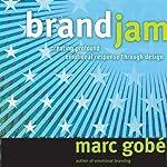 Brandjam: Humanizing Brands Through Emotional Design | Marc Gobe