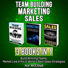 Team Building: Marketing: Sales: 3 Books in 1: Build Winning Teams, Market Like a Pro & World's Best Sales Strategies Audiobook by Ace McCloud Narrated by Joshua Mackey