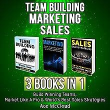 Team Building: Marketing: Sales: 3 Books in 1: Build Winning Teams, Market Like a Pro & World's Best Sales Strategies | Livre audio Auteur(s) : Ace McCloud Narrateur(s) : Joshua Mackey