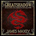 Greatshadow: The Dragon Apocalypse, Book 1 Audiobook by James Maxey Narrated by Jake Urry