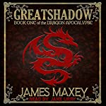 Greatshadow: The Dragon Apocalypse, Book 1 | James Maxey