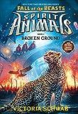 Broken Ground (Spirit Animals: Fall of the Beasts, Book 2)