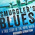 Smuggler's Blues: A True Story of the Hippie Mafia Audiobook by Richard Stratton Narrated by Richard Stratton
