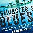Smuggler's Blues: A True Story of the Hippie Mafia Hörbuch von Richard Stratton Gesprochen von: Richard Stratton