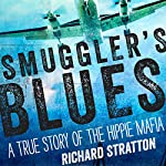 Smuggler's Blues: A True Story of the Hippie Mafia | Richard Stratton