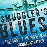 Smuggler's Blues: A True Story of the Hippie Mafia | Richard Stratton