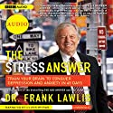 The Stress Answer: Train Your Brain to Conquer Depression and Anxiety in 45 Days Audiobook by Dr. Frank Lawlis Narrated by Oliver Wyman
