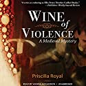 Wine of Violence: The Medieval Mysteries, Book 1 Audiobook by Priscilla Royal Narrated by Wanda McCaddon