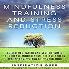 Mindfulness Training and Stress Reduction: Guided Meditation and Self Hypnosis to Increase Mindfulness Speech by  Inspiration Guru Narrated by  Inspiration Guru