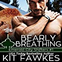 Bearly Breathing: Emerald City Shifters, Book 1 Audiobook by Kit Fawkes, Kit Tunstall Narrated by David Quimby