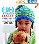 60 Quick Knit Baby Essentials: Sweate...