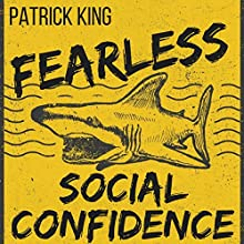 Fearless Social Confidence: Strategies to Conquer Insecurity, Eliminate Anxiety, and Handle Any Situation - How to Live and Speak Freely! | Livre audio Auteur(s) : Patrick King Narrateur(s) : Joe Hempel
