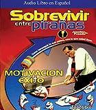 img - for Sobrevivir entre Piranas: Como Conseguir Lo Que Quiere, Con Lo Que Tiene (Spanish Edition) book / textbook / text book