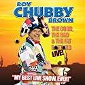 Chubby: The Good, The Bad and The Fat Bastard  by Roy 'Chubby' Brown Narrated by Roy 'Chubby' Brown